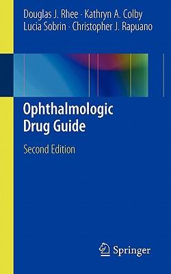Ophthalmologic Drug Guide By Rhee, Douglas J., M.D./ Colby, Kathryn A., M.D., Ph.D./ Sobrin, Lucia, M.D./ Rapuano, Christopher J., M.D.