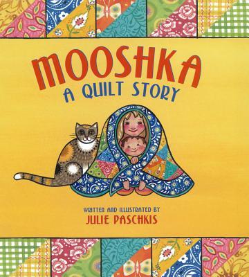 Mooshka, A Quilt Story By Paschkis, Julie/ Paschkis, Julie (ILT)