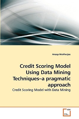 Vdm Verlag Credit Scoring Model Using Data Mining Techniques-A Pragmatic Approach by Mukherjee, Aroop [Paperback] at Sears.com